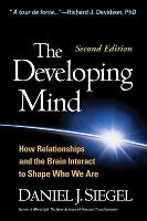 Siegel M.D., Daniel J. - The Developing Mind, Second Edition: How Relationships and the Brain Interact to Shape Who We Are - 9781462520671 - V9781462520671