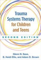 Saxe, Glenn N.; Ellis, B. Heidi; Brown, Adam D. - Trauma Systems Therapy for Children and Teens - 9781462521456 - V9781462521456