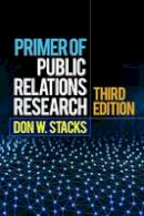 Stacks PhD, Don W. - Primer of Public Relations Research, Third Edition - 9781462522705 - V9781462522705