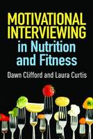 Clifford, Dawn; Curtis, Laura A. - Motivational Interviewing in Nutrition and Fitness - 9781462524181 - V9781462524181