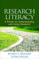 Beaudry PhD, Jeffrey S., Miller EdD, Lynne - Research Literacy: A Primer for Understanding and Using Research - 9781462524624 - V9781462524624