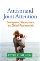 Mundy PhD, Peter C. - Autism and Joint Attention: Development, Neuroscience, and Clinical Fundamentals - 9781462525096 - V9781462525096