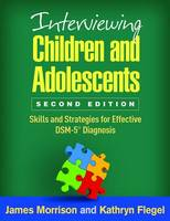 Morrison MD, James, Flegel MD, Kathryn - Interviewing Children and Adolescents, Second Edition: Skills and Strategies for Effective DSM-5® Diagnosis - 9781462526932 - V9781462526932