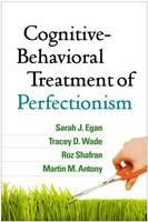 Egan PhD, Sarah J., Wade PhD, Tracey D., Shafran PhD, Roz, Antony PhD  ABPP  FRSC, Martin M. - Cognitive-Behavioral Treatment of Perfectionism - 9781462527649 - V9781462527649