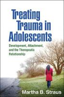 Straus PhD, Martha B. - Treating Trauma in Adolescents: Development, Attachment, and the Therapeutic Relationship - 9781462528547 - V9781462528547