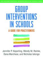 Keperling MA  LCPC, Jennifer P., Reinke PhD, Wendy M., Marchese PhD, Dana, Ialongo PhD, Nicholas - Group Interventions in Schools: A Guide for Practitioners (Guilford Practical Intervention in the Schools) - 9781462529452 - V9781462529452