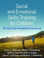 Bierman PhD, Karen L., Greenberg PhD, Mark T., Coie PhD, John D., Dodge PhD, Kenneth A., Lochman PhD  ABPP, John E., McMahon PhD, Robert J. - Social and Emotional Skills Training for Children: The Fast Track Friendship Group Manual - 9781462531721 - V9781462531721