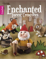 Jessica Boyer - Enchanted Forest Creatures | Crochet | Leisure Arts (6851) - 9781464756252 - V9781464756252
