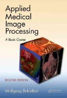 Birkfellner, Wolfgang - Applied Medical Image Processing, Second Edition: A Basic Course - 9781466555570 - V9781466555570