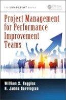 Ruggles, William S., Harrington, H. James - Project Management for Performance Improvement Teams (Little Big Book Series) - 9781466572553 - V9781466572553