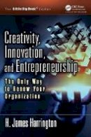 Harrington, H. James - Creativity, Innovation, and Entrepreneurship: The Only Way to Renew Your Organization (The Little Big Book Series) - 9781466582453 - V9781466582453
