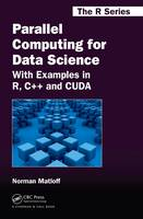 Matloff, Norman - Parallel Computing for Data Science: With Examples in R, C++ and CUDA (Chapman & Hall/CRC The R Series) - 9781466587014 - V9781466587014
