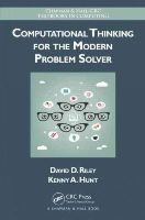 Riley, David D., Hunt, Kenny A. - Computational Thinking for the Modern Problem Solver (Chapman & Hall/CRC Textbooks in Computing) - 9781466587779 - V9781466587779
