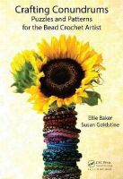 Baker, Ellie, Goldstine, Susan - Crafting Conundrums: Puzzles and Patterns for the Bead Crochet Artist - 9781466588486 - V9781466588486