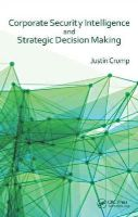 Crump, Justin - Corporate Security Intelligence and Strategic Decision Making - 9781466592704 - V9781466592704
