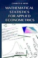 Moss, Charles B - Mathematical Statistics for Applied Econometrics - 9781466594098 - V9781466594098