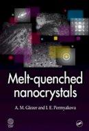 Glezer, A. M., Permyakova, I. E. - Melt-Quenched Nanocrystals - 9781466594142 - V9781466594142