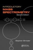 Shrader, Stephen - Introductory Mass Spectrometry - 9781466595842 - V9781466595842