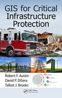Austin, Robert F., DiSera, David P., Brooks, Talbot J. - GIS for Critical Infrastructure Protection - 9781466599345 - V9781466599345