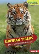 Rebecca E. Hirsch - Siberian Tigers: Camouflaged Hunting Mammals (Comparing Animal Traits) - 9781467760652 - V9781467760652