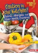 Jennifer Boothroyd - Caution in the Kitchen!: Germs, Allergies, and Other Health Concerns (Lightning Bolt Books Healthy Eating) - 9781467796699 - V9781467796699
