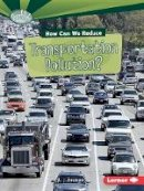 L. J. Amstutz - How Can We Reduce Transportation Pollution? (Searchlight Books What Can We Do about Pollution?) - 9781467797078 - V9781467797078