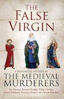 The Medieval Murderers - The False Virgin - 9781471114328 - 9781471114328