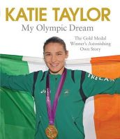Katie Taylor - My Olympic Dream: The Gold Medal Winner's Astonishing Own Story - 9781471125935 - KKW0002245