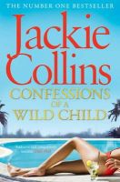 Collins, Jackie - Confessions of a Wild Child - 9781471127243 - 9781471127243