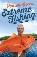Robson Green, Charlotte Reather - Extreme Fishing - 9781471127489 - 9781471127489