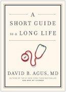 Agus, David B. - Short Guide to a Long Life - 9781471131967 - V9781471131967