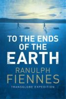 Fiennes, Sir Ranulph - To the Ends of the Earth - 9781471135705 - V9781471135705