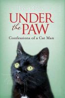 Cox, Tom - Under the Paw: Confessions of a Cat Man - 9781471136856 - V9781471136856