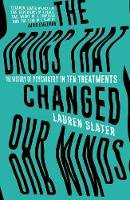 Slater, Lauren - The Drugs That Changed Our Minds: The history of psychiatry in ten treatments - 9781471136887 - V9781471136887