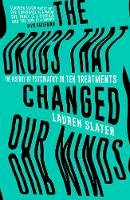 Slater, Lauren - The Drugs That Changed Our Minds: The history of psychiatry in ten treatments - 9781471136894 - V9781471136894