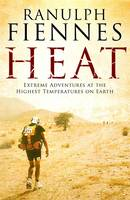 Fiennes, Ranulph - Heat: Extreme Adventures at the Highest Temperatures on Earth - 9781471137976 - KCG0003243