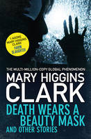 Mary Higgins Clark - Death Wears a Beauty Mask and Other Stories - 9781471143229 - KSG0019992