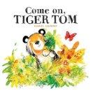 Alborozo, Gabriel - Come on, Tiger Tom - 9781471143861 - KTG0016222