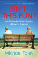 Foley, Michael - Isn't This Fun?: Investigating the Serious Business of Enjoying Ourselves - 9781471154829 - KOC0026073