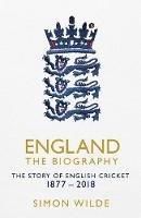 Wilde, Simon - England: The Biography: The Story of English Cricket - 9781471154843 - V9781471154843
