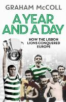 McColl, Graham - A Year and a Day: How the Lisbon Lions Conquered Europe - 9781471157103 - V9781471157103