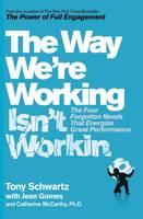 Schwartz, Tony, Gomes, Jean, McCarthy, Catherine - The Way We're Working isn't Working - 9781471158407 - V9781471158407