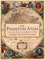 Brooke-Hitching, Edward - The Phantom Atlas: The Greatest Myths, Lies and Blunders on Maps - 9781471159459 - V9781471159459