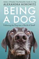 Horowitz, Alexandra - Being a Dog: Following the Dog into a World of Smell - 9781471159923 - V9781471159923