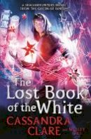 Clare, Cassandra; Chu, Wesley - The Lost Book of the White (The Eldest Curses) - 9781471162091 - V9781471162091