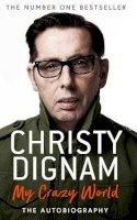 Dignam, Christy - My Crazy World: The Autobiography - 9781471184338 - 9781471184338