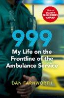 Farnworth, Dan - 999 - My Life on the Frontline of the Ambulance Service - 9781471184420 - V9781471184420