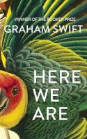 Swift, Graham - Here We Are - 9781471188930 - S9781471188930