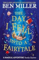 Miller, Ben - The Day I Fell Into a Fairytale: The bestselling classic adventure - 9781471192449 - 9781471192449