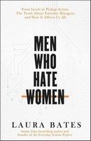 Bates, Laura - Men Who Hate Women: From incels to pickup artists, the truth about extreme misogyny and how it affects us all - 9781471194337 - V9781471194337